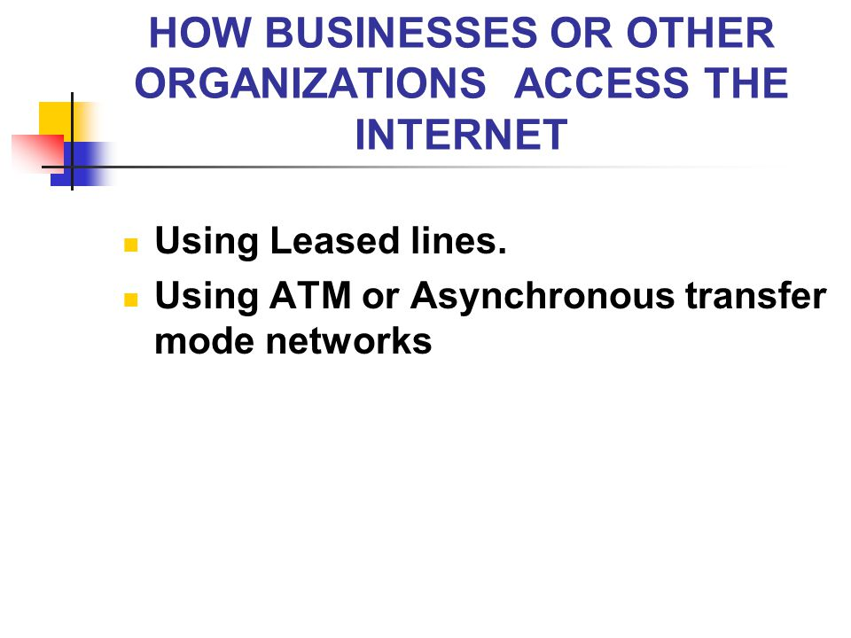 HOW BUSINESSES OR OTHER ORGANIZATIONS ACCESS THE INTERNET