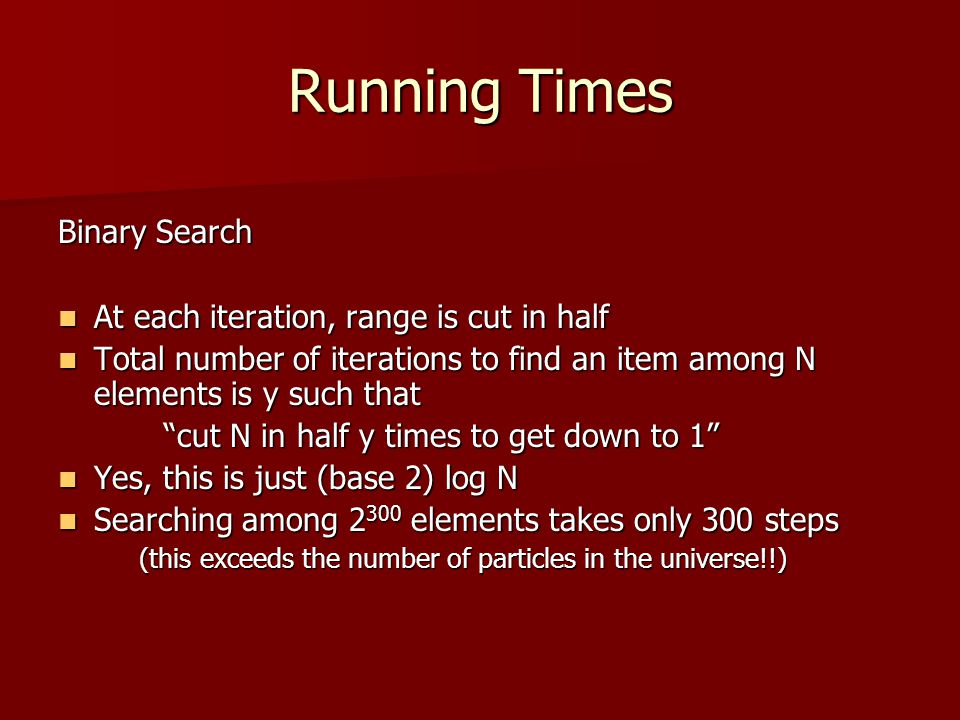 Running Times Binary Search At each iteration, range is cut in half