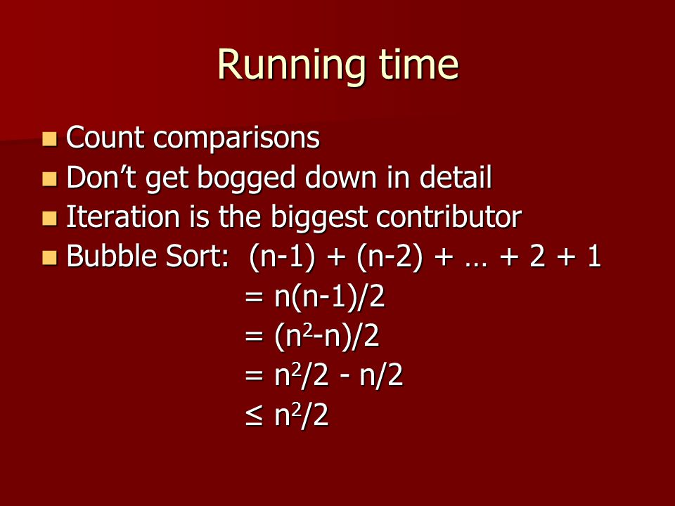 Running time Count comparisons Don't get bogged down in detail