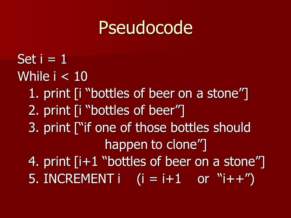 Pseudocode Set i = 1 While i < 10