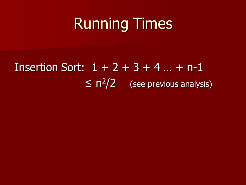 Running Times Insertion Sort: 1 + 2 + 3 + 4 … + n-1