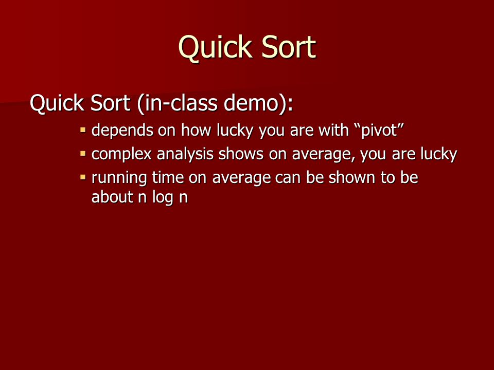 Quick Sort Quick Sort (in-class demo):
