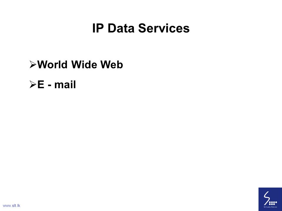 IP Data Services World Wide Web E - mail www.slt.lk