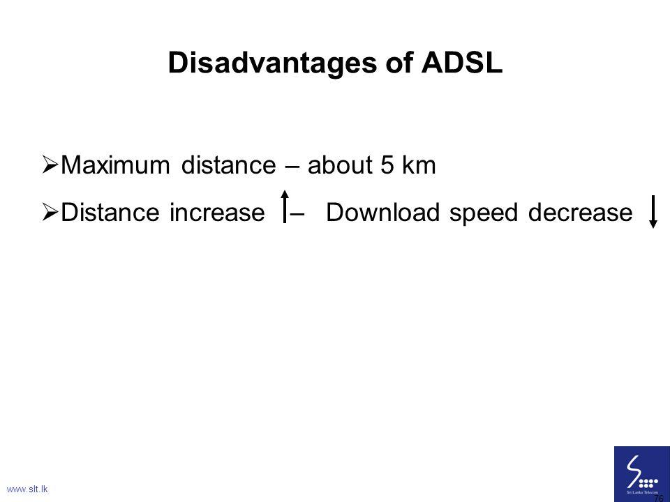 Disadvantages of ADSL Maximum distance – about 5 km