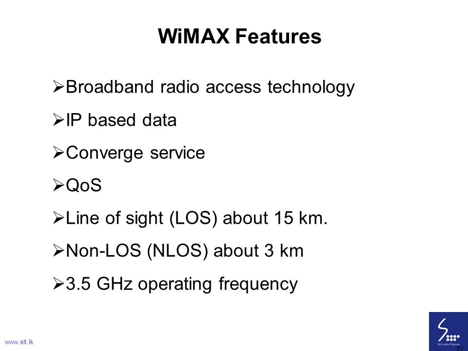 WiMAX Features Broadband radio access technology IP based data
