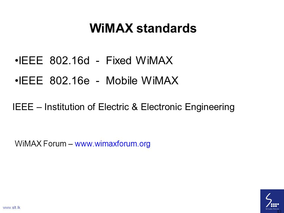 WiMAX standards IEEE 802.16d - Fixed WiMAX IEEE 802.16e - Mobile WiMAX