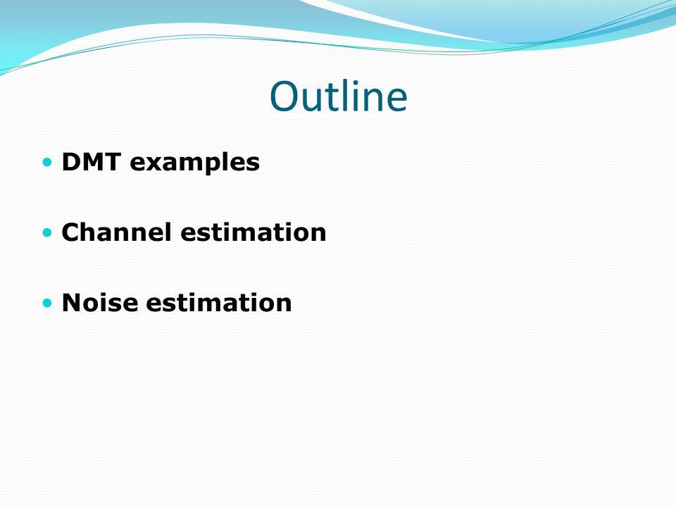 Outline DMT examples Channel estimation Noise estimation