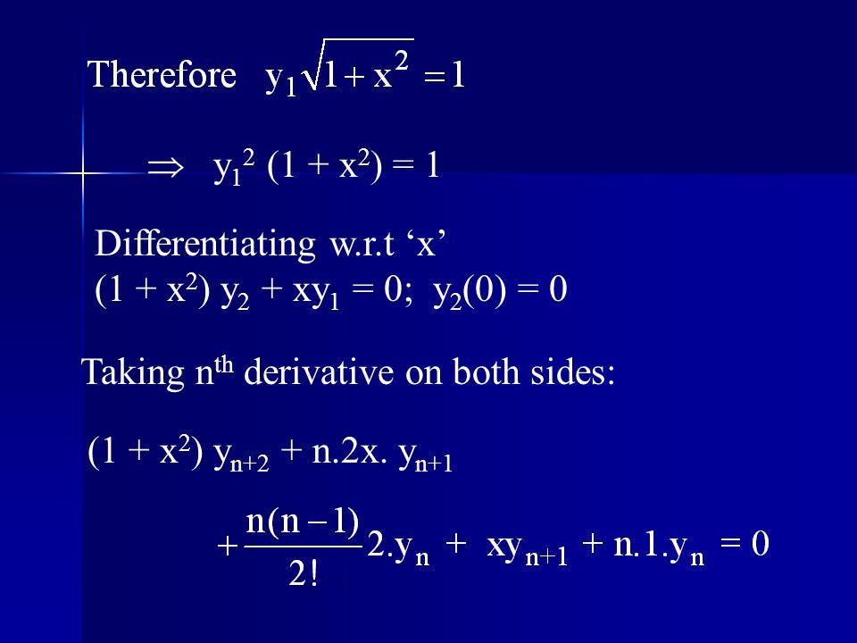  y12 (1 + x2) = 1 Differentiating w.r.t 'x' (1 + x2) y2 + xy1 = 0; y2(0) = 0. Taking nth derivative on both sides:
