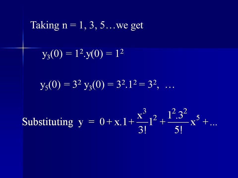 Taking n = 1, 3, 5…we get y3(0) = 12.y(0) = 12 y5(0) = 32 y3(0) = 32.12 = 32, …