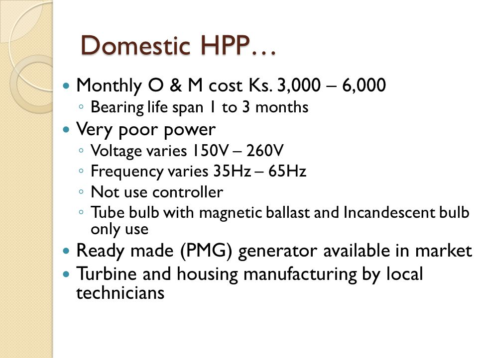 Domestic HPP… Monthly O & M cost Ks. 3,000 – 6,000 Very poor power