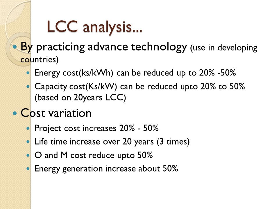 LCC analysis... By practicing advance technology (use in developing countries) Energy cost(ks/kWh) can be reduced up to 20% -50%