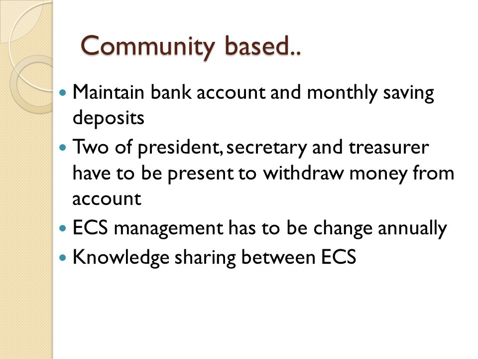 Community based.. Maintain bank account and monthly saving deposits
