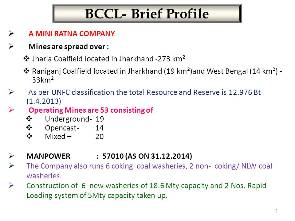 BCCL- Brief Profile A MINI RATNA COMPANY Mines are spread over :