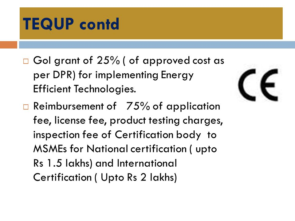 TEQUP contd GoI grant of 25% ( of approved cost as per DPR) for implementing Energy Efficient Technologies.