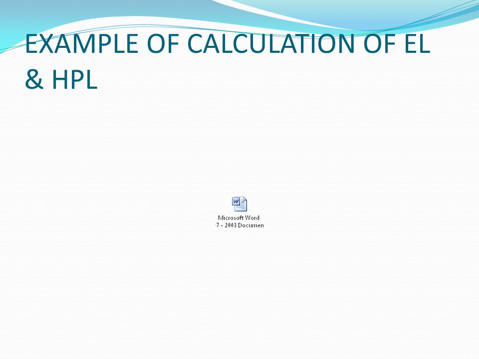 EXAMPLE OF CALCULATION OF EL & HPL