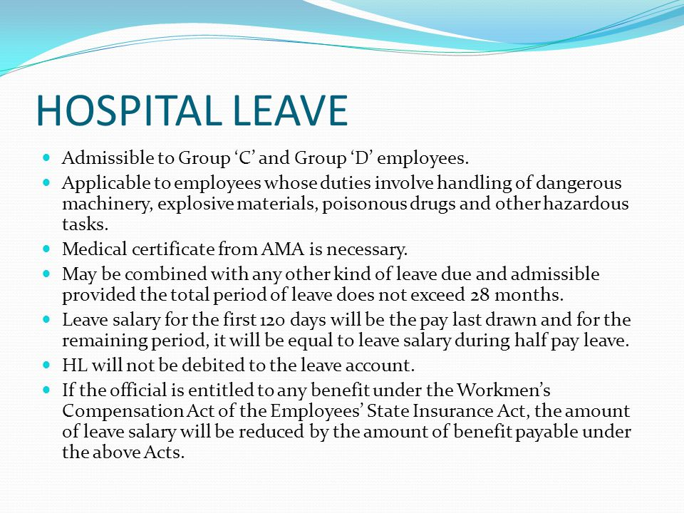 HOSPITAL LEAVE Admissible to Group 'C' and Group 'D' employees.