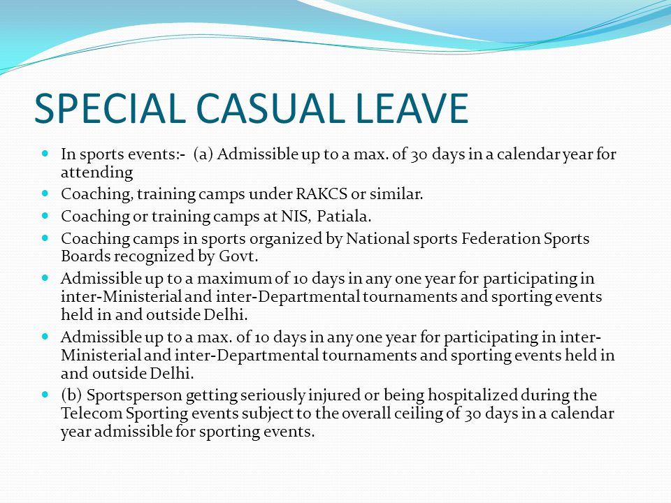 SPECIAL CASUAL LEAVE In sports events:- (a) Admissible up to a max. of 30 days in a calendar year for attending.