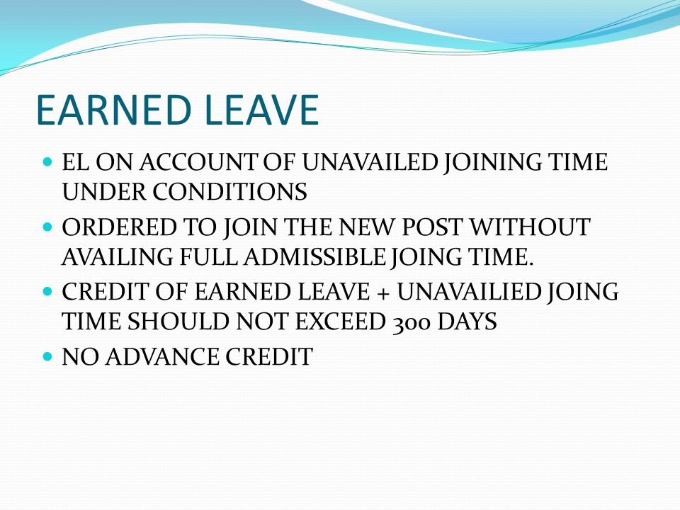 EARNED LEAVE EL ON ACCOUNT OF UNAVAILED JOINING TIME UNDER CONDITIONS