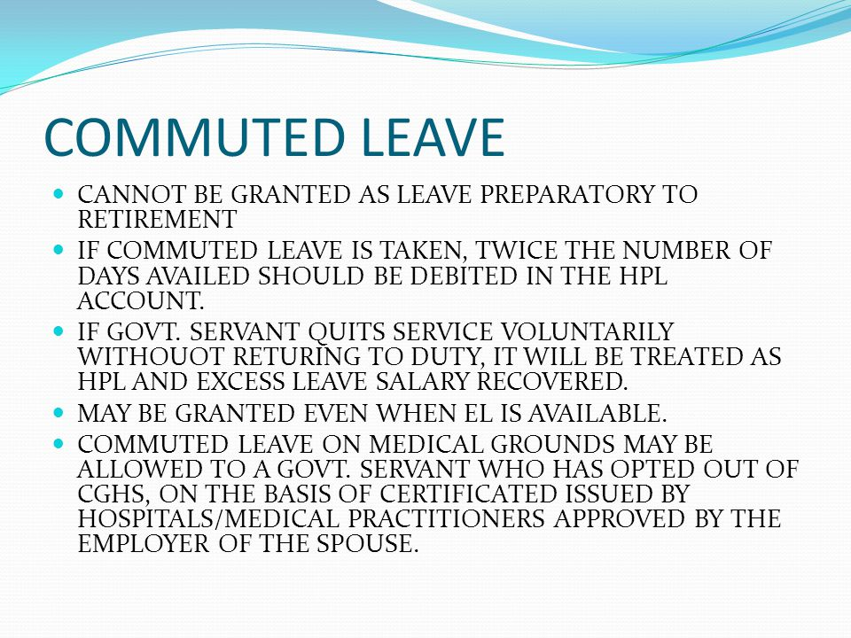 COMMUTED LEAVE CANNOT BE GRANTED AS LEAVE PREPARATORY TO RETIREMENT