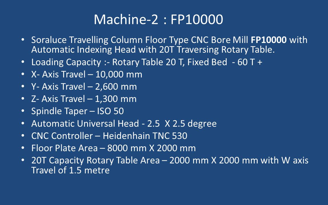 Machine-2 : FP10000 Soraluce Travelling Column Floor Type CNC Bore Mill FP10000 with Automatic Indexing Head with 20T Traversing Rotary Table.
