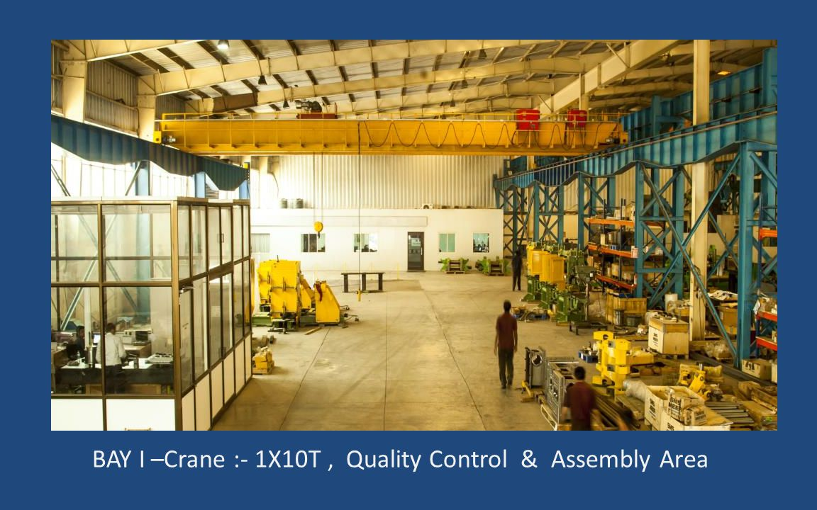 BAY I –Crane :- 1X10T , Quality Control & Assembly Area