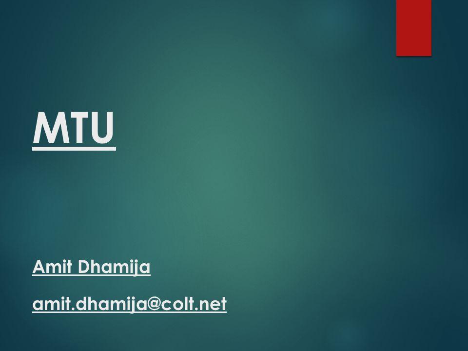 MTU Amit Dhamija amit.dhamija@colt.net