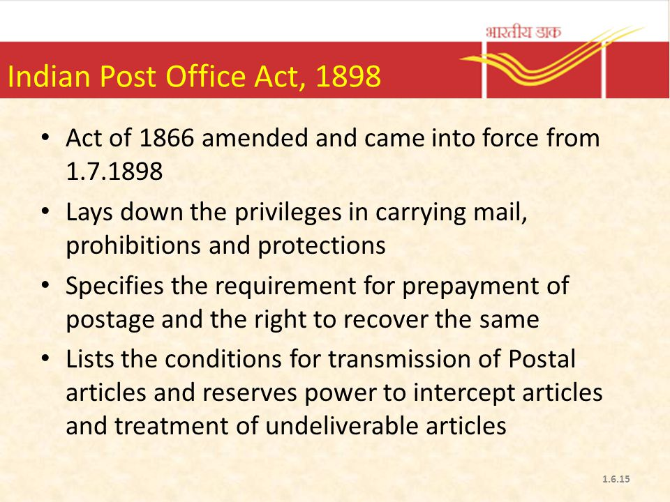 Indian Post Office Act, 1898 Act of 1866 amended and came into force from 1.7.1898.