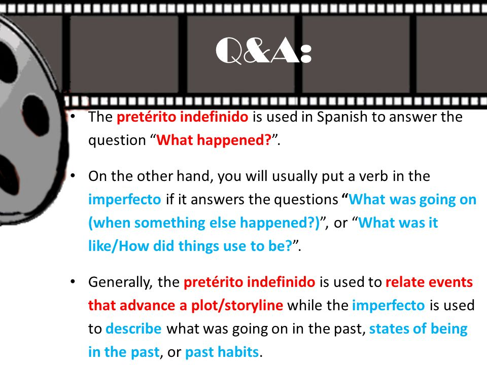 Q&A: The pretérito indefinido is used in Spanish to answer the question What happened .