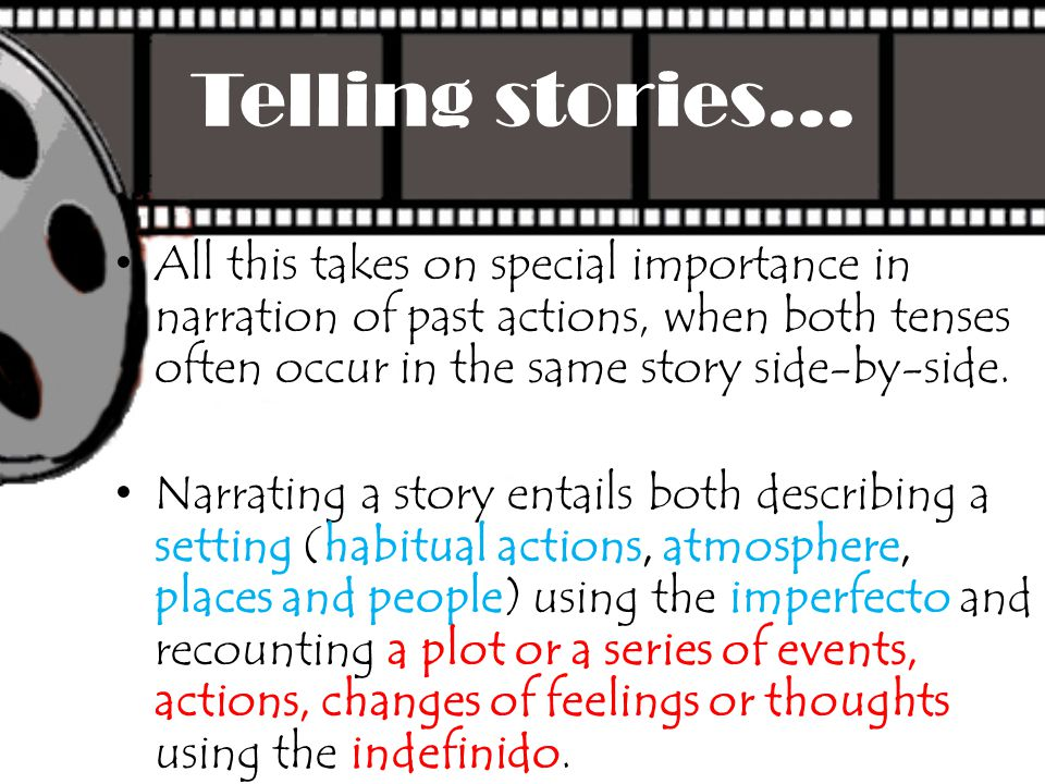 Telling stories… All this takes on special importance in narration of past actions, when both tenses often occur in the same story side-by-side.