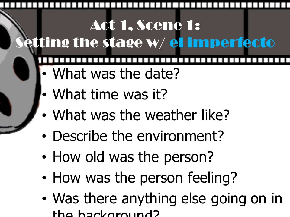 Act 1, Scene 1: Setting the stage w/ el imperfecto