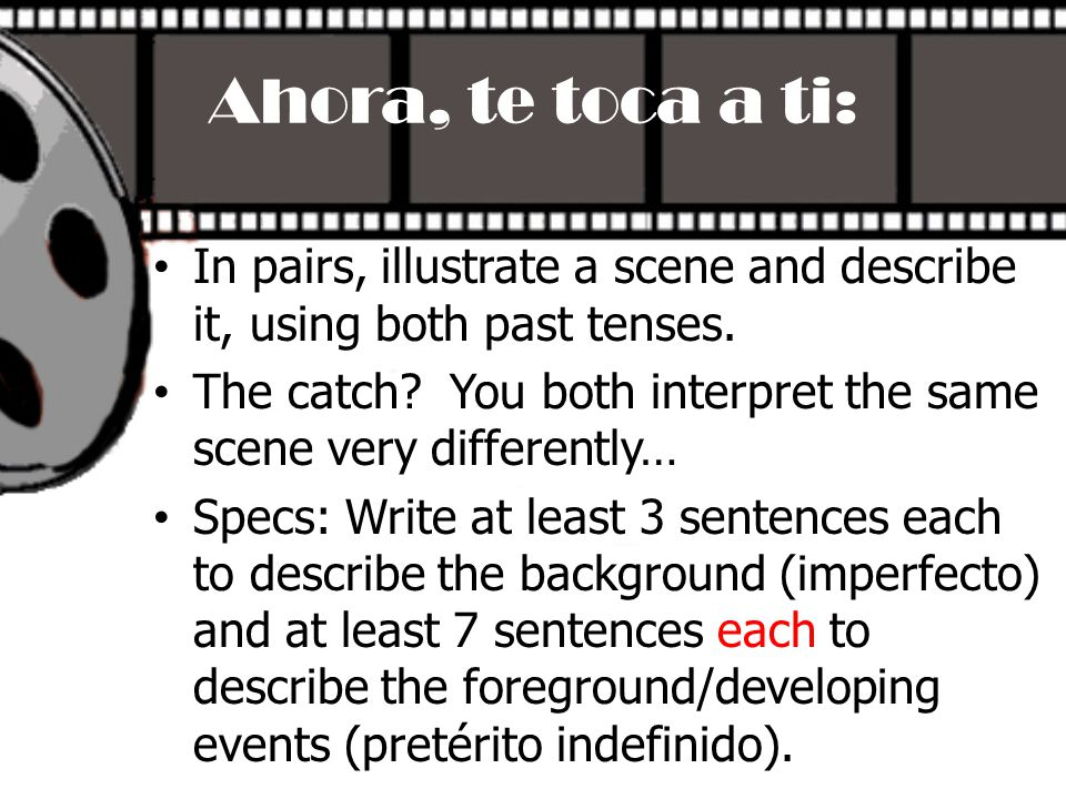 Ahora, te toca a ti: In pairs, illustrate a scene and describe it, using both past tenses.