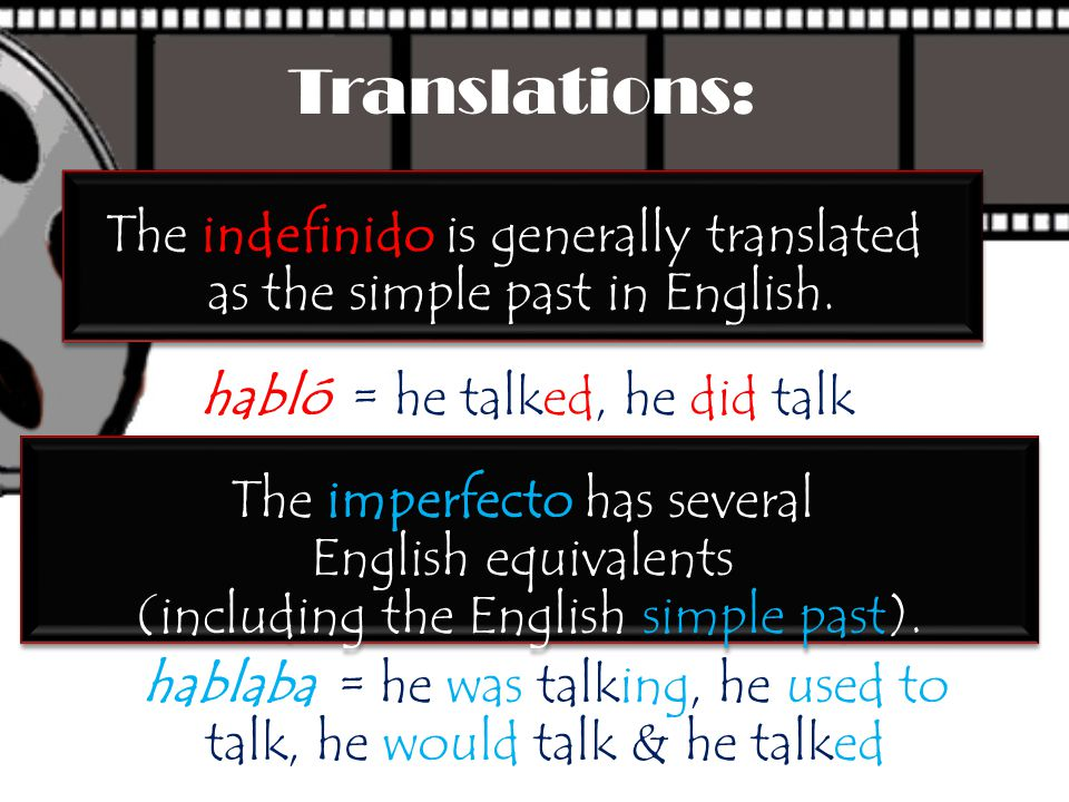 Translations: The indefinido is generally translated