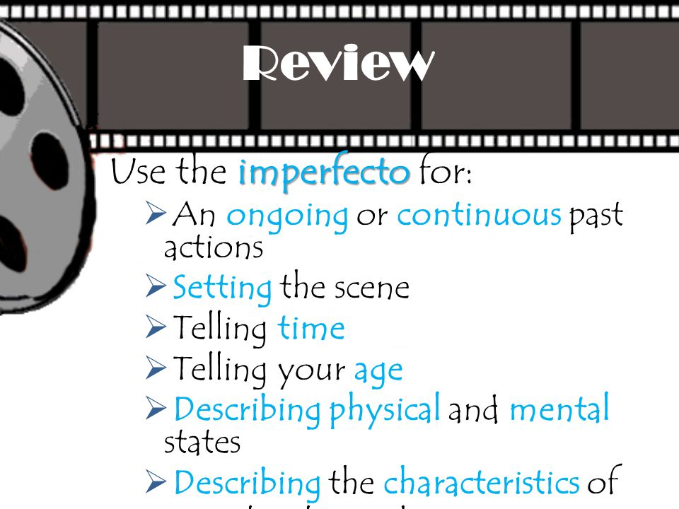 Review Use the imperfecto for: An ongoing or continuous past actions