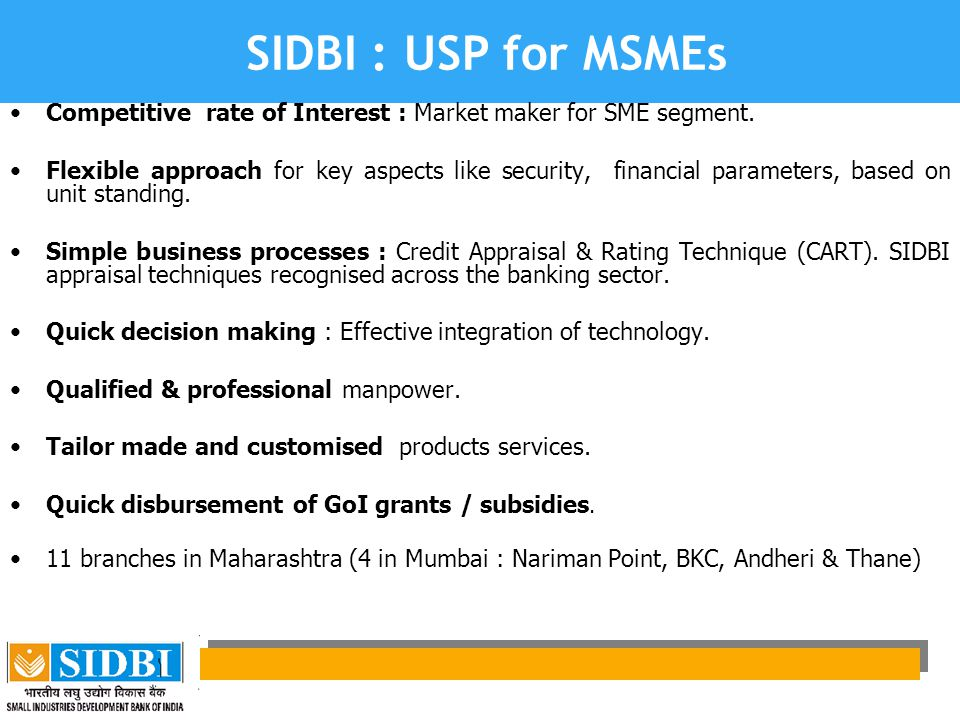SIDBI : USP for MSMEs Competitive rate of Interest : Market maker for SME segment.