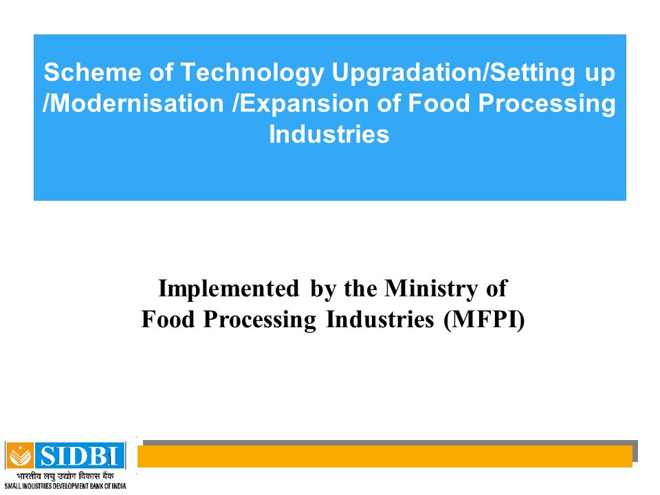 Implemented by the Ministry of Food Processing Industries (MFPI)