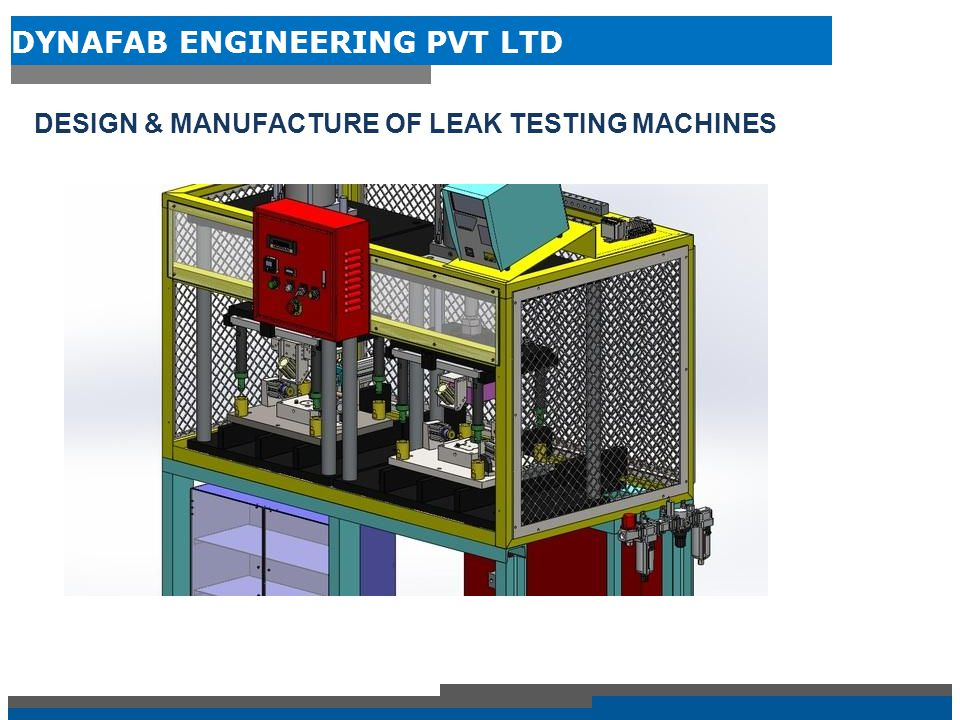 DESIGN & MANUFACTURE OF LEAK TESTING MACHINES