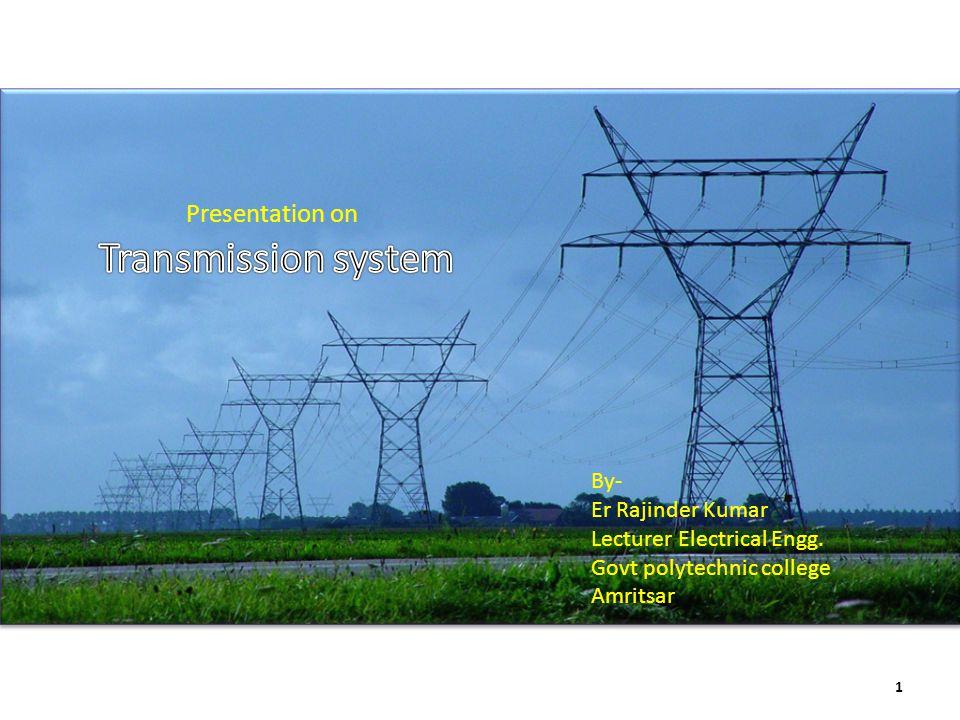 Transmission system Presentation on By- Er Rajinder Kumar