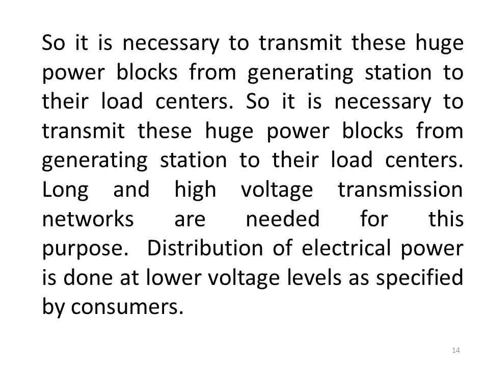 So it is necessary to transmit these huge power blocks from generating station to their load centers.