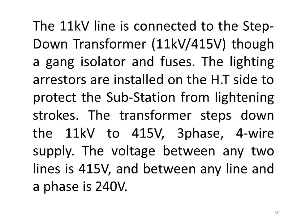 The 11kV line is connected to the Step-Down Transformer (11kV/415V) though a gang isolator and fuses.