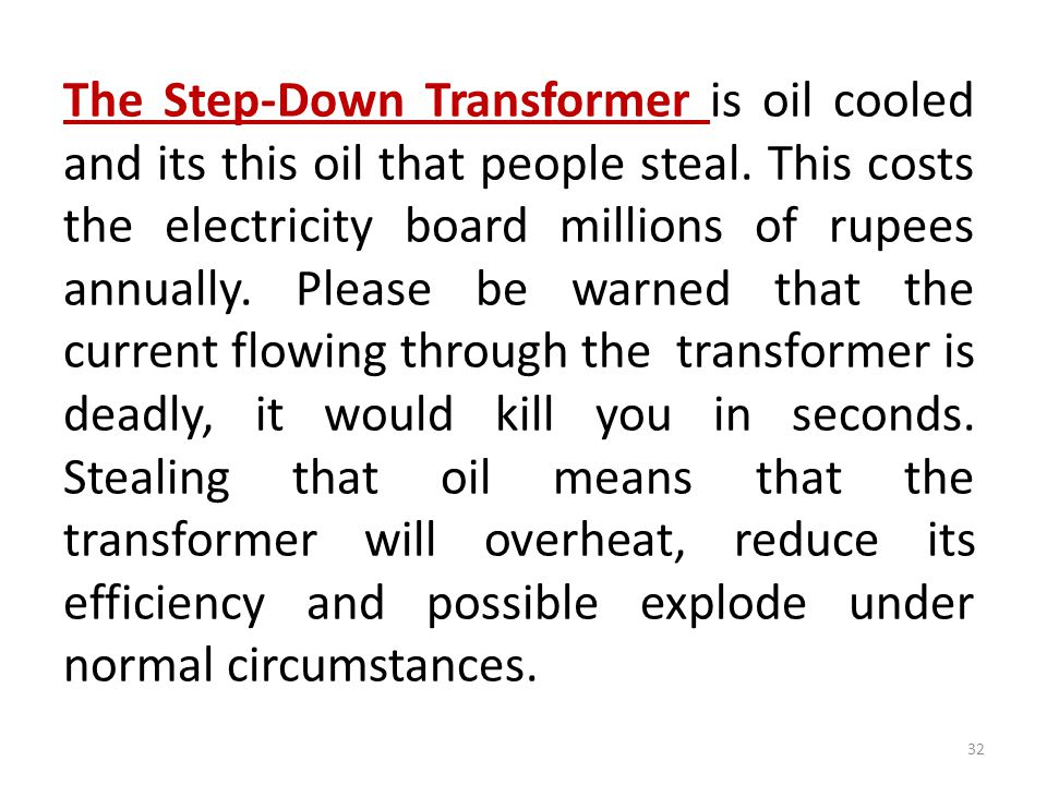 The Step-Down Transformer is oil cooled and its this oil that people steal.