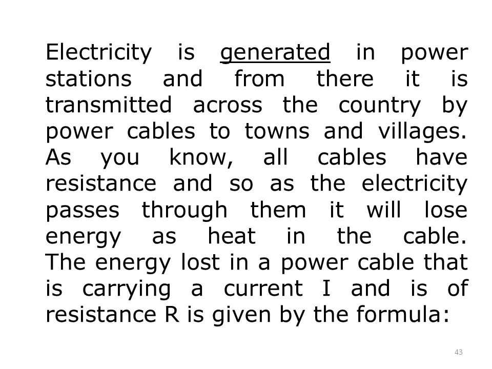 Electricity is generated in power stations and from there it is transmitted across the country by power cables to towns and villages.
