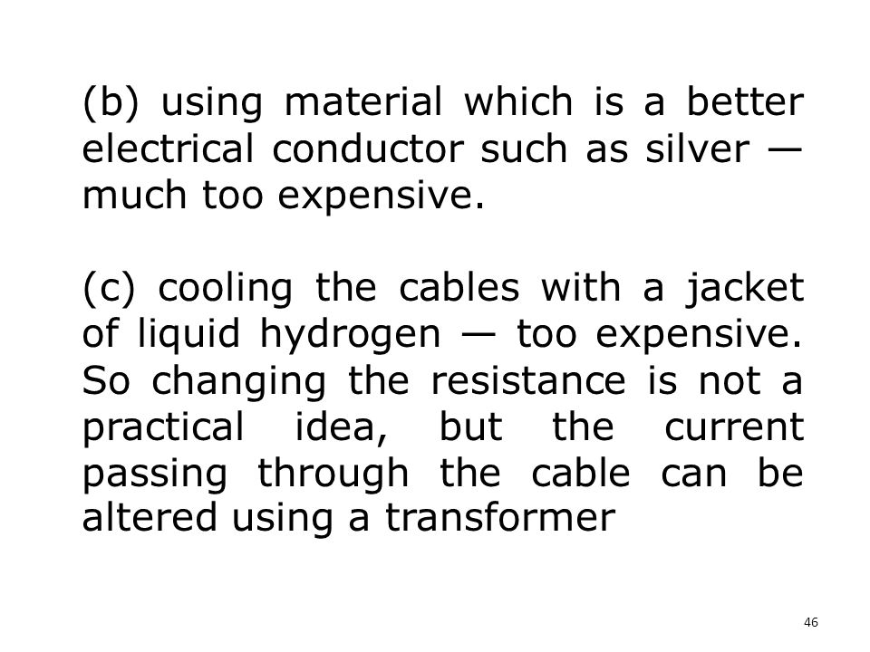 (b) using material which is a better electrical conductor such as silver — much too expensive.