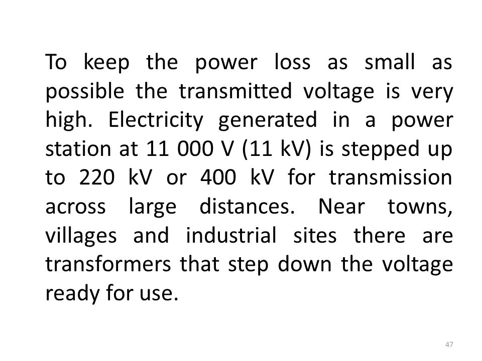 To keep the power loss as small as possible the transmitted voltage is very high.