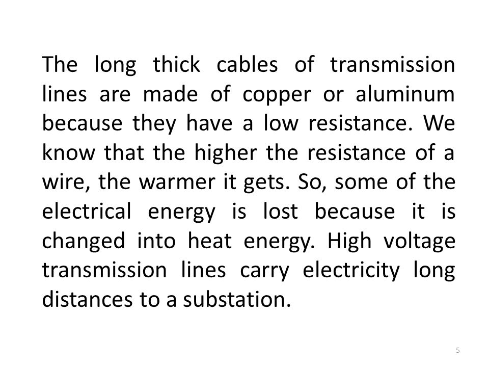 The long thick cables of transmission lines are made of copper or aluminum because they have a low resistance.
