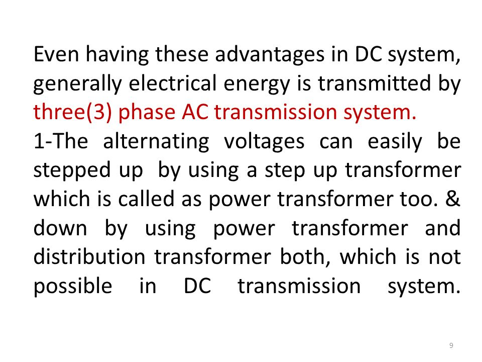 Even having these advantages in DC system, generally electrical energy is transmitted by three(3) phase AC transmission system.