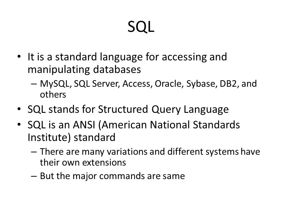 SQL It is a standard language for accessing and manipulating databases