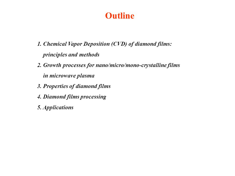 Outline 1. Chemical Vapor Deposition (CVD) of diamond films: