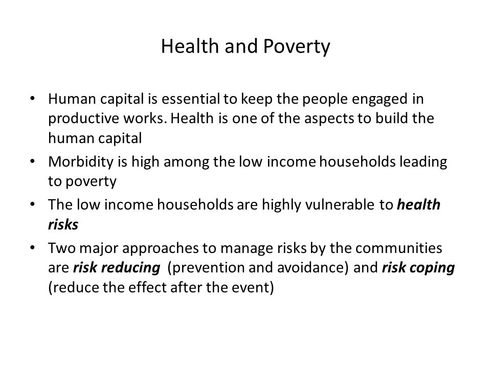 Health and Poverty Human capital is essential to keep the people engaged in productive works. Health is one of the aspects to build the human capital.