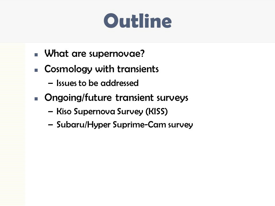 Outline What are supernovae Cosmology with transients