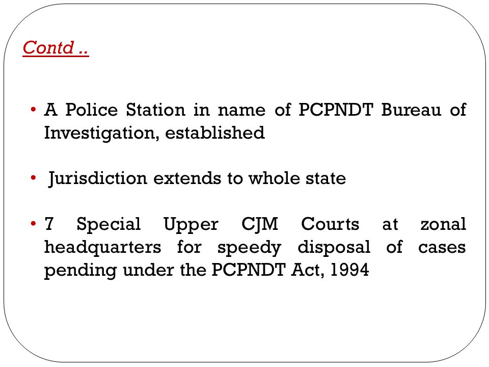 Contd .. A Police Station in name of PCPNDT Bureau of Investigation, established. Jurisdiction extends to whole state.